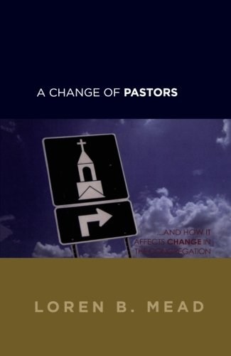 A Change of Pastors … and How it Affects Change in the Congregation