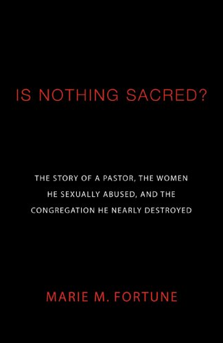 Is Nothing Sacred?: The Story of a Pastor, the Women He Sexually Abused, and the Congregation He Nearly Destroyed