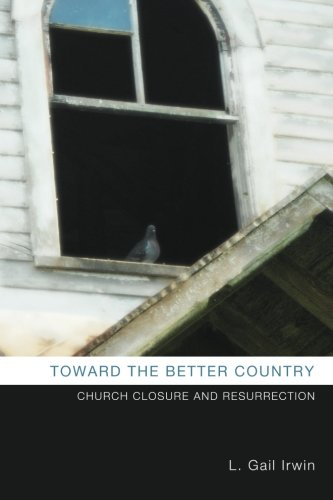 Toward the Better Country: Church Closure and Resurrection