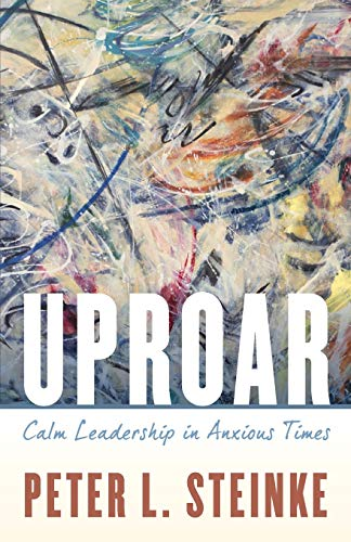 Uproar: Calm Leadership in Anxious Times