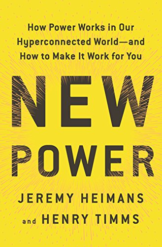 New Power: How Power Works in Our Hyperconnected World–and How to Make It Work for You